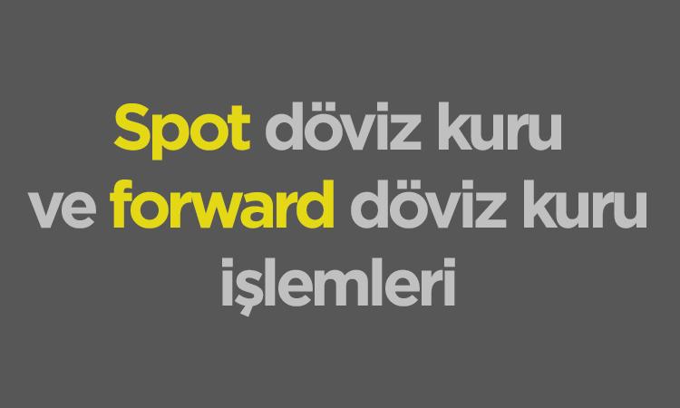 Photo of Spot ve Forward Döviz Kuru Piyasası ve Döviz İşlemleri